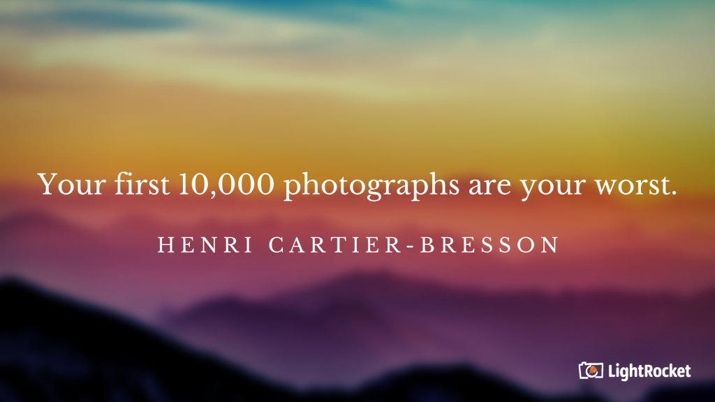 "Photography inspiration quote with:  ""Your first 10,000 photographs are your worst."" – Henri Cartier-Bresson"